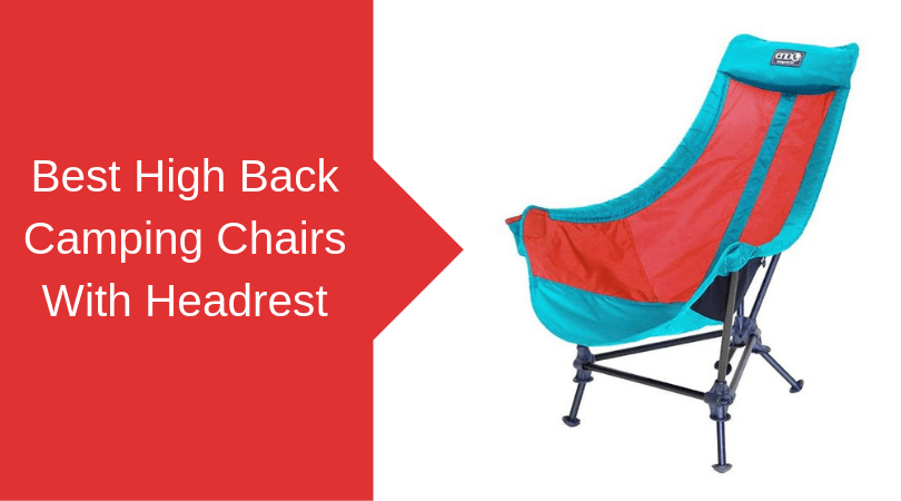 Best High Back Camping Chairs With Headrest